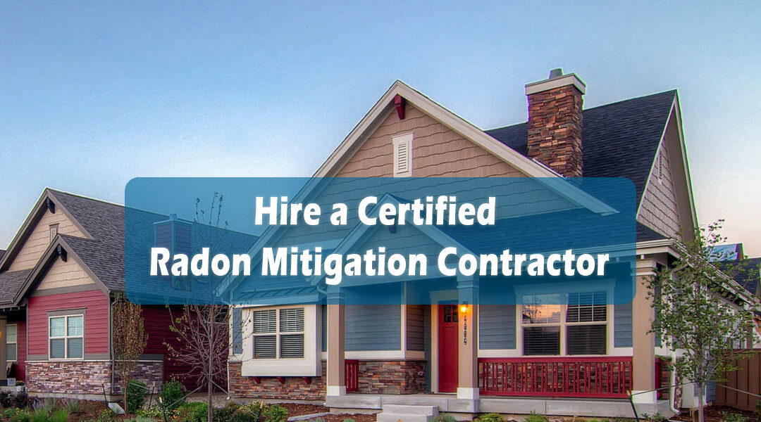 Hire a State Certified Radon Mitigation Contractor