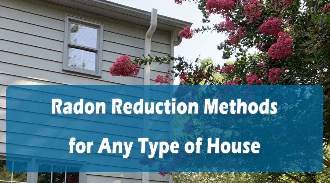 Radon Reduction Methods for Any Type of House