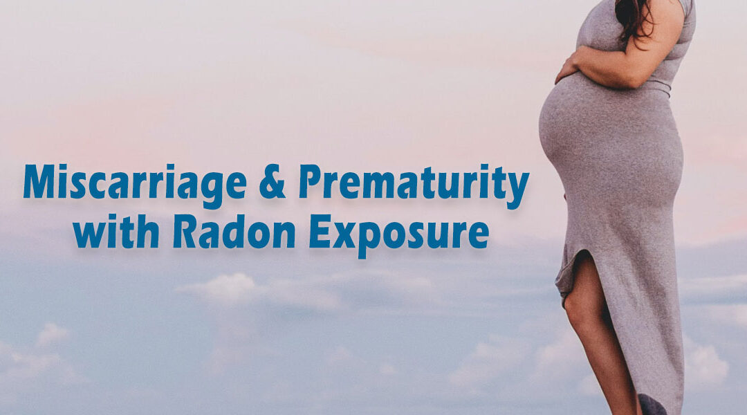 Miscarriage and Prematurity with Radon Exposure