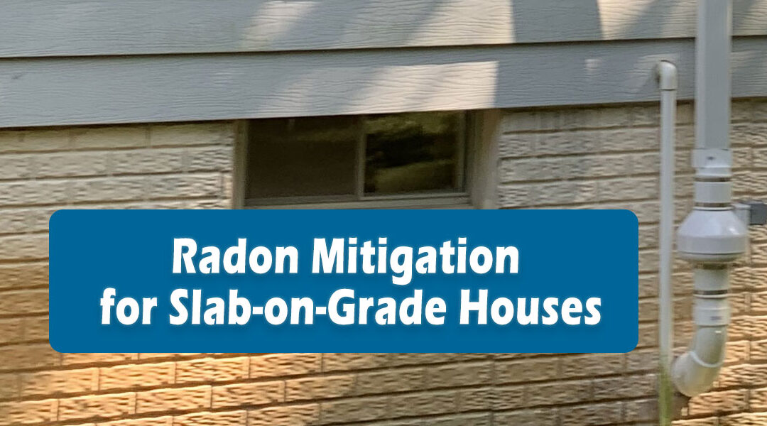 Radon Mitigation for Slab-on-Grade Houses